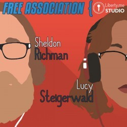Free Association with Sheldon Richman and Lucy Steigerwald
