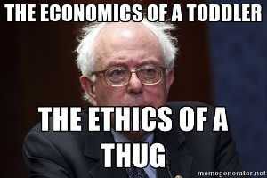 Bernie Sanders: the economics of a toddler, the ethics of a thug.