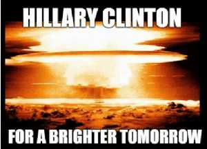 Hillary Clinton for a brighter tommorow, with a nuclear mushroom cloud brightening the sky.