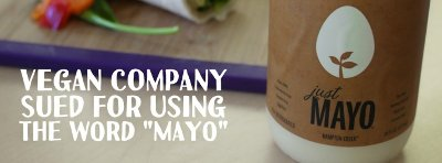 "Just Mayo: vegan company sued for using the word ""Mayo."""