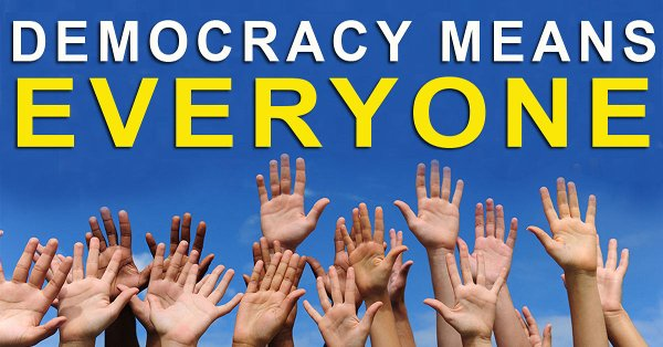 Democracy means everyone.