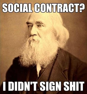 "Lysander Spooner says, ""Social contract? I didn't sign shit."""